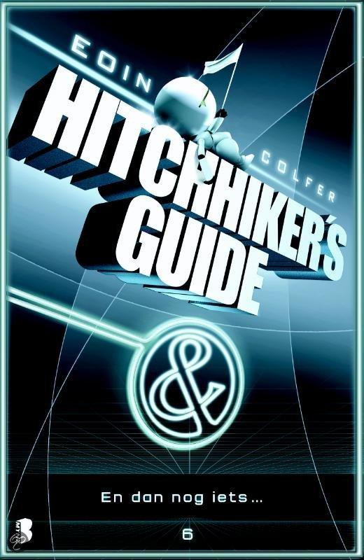 Hitchhiker's Guide - deel 6: En dan nog iets