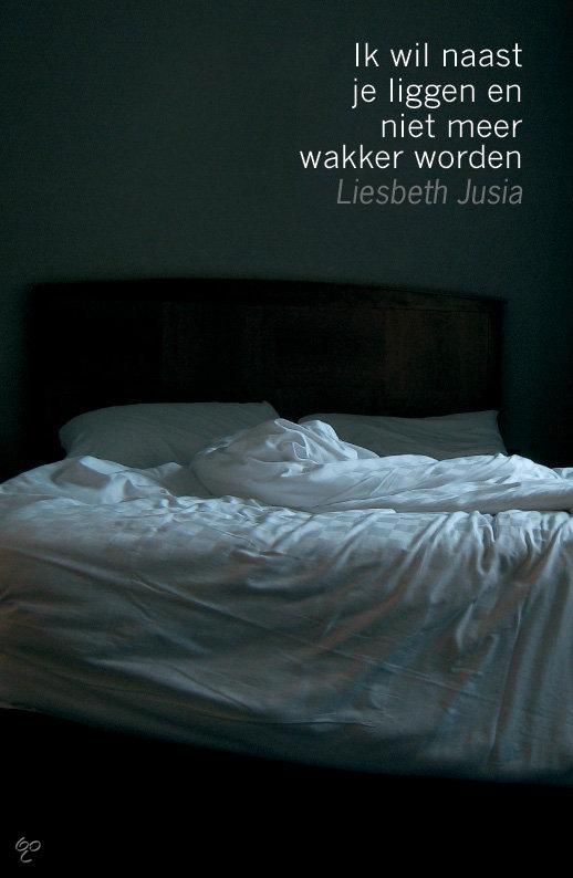 Ik wil naast je liggen en niet meer wakker worden  ISBN:  9789051796292  –  Liesbeth Jusia