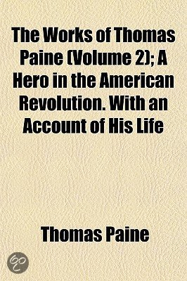 a research on the life and works of thomas paine Read this essay on thomas paine early in my life, i was taught to work for what i have and to thomas wanted everyone to have rights for their own stuff and.