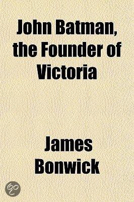 John Batman, the Founder of Victoria