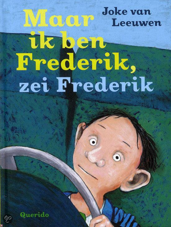 Maar ik ben Frederik, zei Frederik