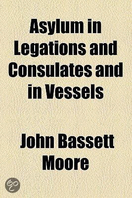 Asylum in Legations and Consulates and in Vessels