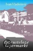 De rusteloze supermarkt  ISBN:  9789025417833  –  Ivan Vladislavic