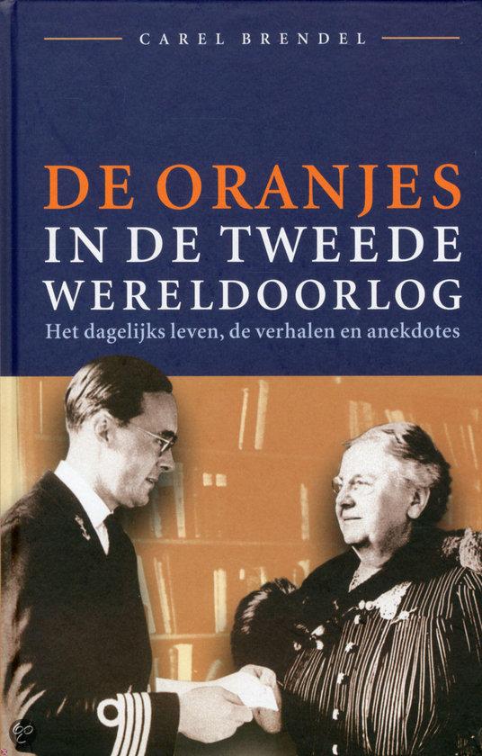 bol com   De Oranjes in de Tweede Wereldoorlog, Carel Brendel   9789021549842   Boeken