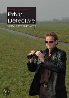 Privé Detective - Columns uit de praktijk  ISBN:  9789085398370  –  Sander van Betten