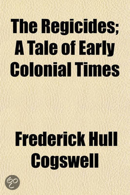 The Regicides; A Tale of Early Colonial Times