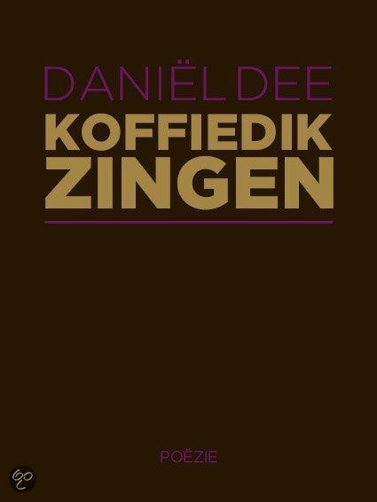 Koffiedik zingen  ISBN:  9789054521778  –  Daniël Dee
