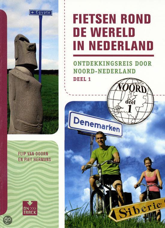 Fietsen rond de wereld in Nederland / 1 Ontdekkingsreis door Noord ...