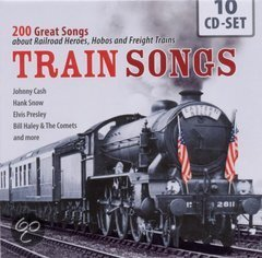Train Songs  (200 Great Songs about Railroad Heroes, Hobos and Freight Trains)