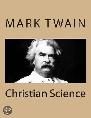 mark twain essay on christian science Christian science it is elegant and it is a fine thought, too -- marrying religion to medicine, instead of medicine to the undertaker in the old way for religion.