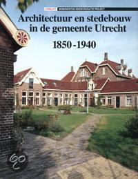 Architectuur en stedebouw in de gemeente Utrecht 1850-1940