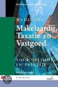 Wetgeving Makelaardij, Taxatie en Vastgoed 2012-2013 / Studiejaar 2012/2013