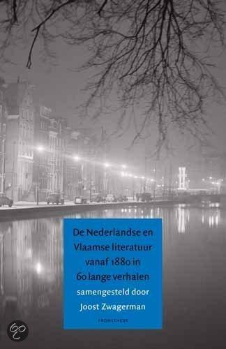 Nederlandse en Vlaamse literatuur vanaf 1880 in 60 lange verhalen  ISBN:  9789044608427  –  Joost Zwagerman