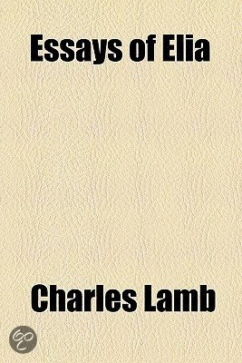 charles lamb essays of elia old china Charles' lamb's old china comes from a collection of his writings entitled, elia and the last essays of elia to answer your question first, i believe that lamb, in.