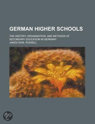 German Higher Schools; The History, Organization, and Methods of Secondary Education in Germany