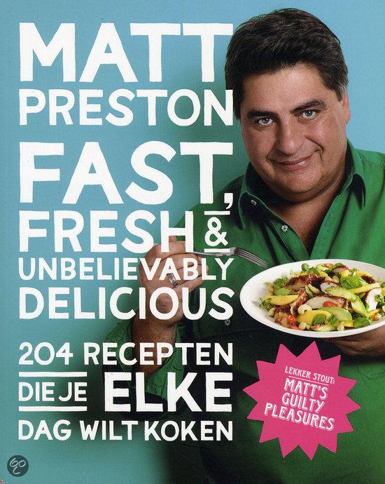 Fast Fresh & Unbelievably Delicious by Matt Preston