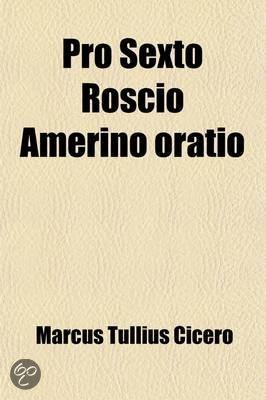 cicero pro roscio essay Cicero pro roscio amerino introduction cicero's oration for sex roscius of ameria in 80 bce is his first extant criminal pleading he was twenty-six years old when he defended his client on a charge of.