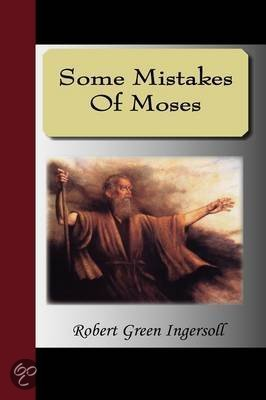 Some Mistakes of Moses<br>Robert G. Ingersoll