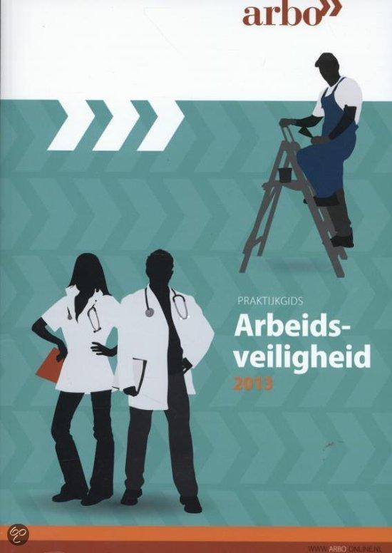 Praktijkgids arbeidsveiligheid / Editie 2013