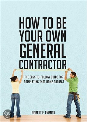 How to be your own general contractor robert e for Being your own general contractor