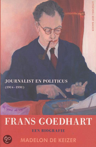 Frans Goedhart, Journalist En Politicus (1904-1990)