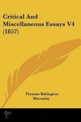 macaulay essays Primary sources thomas babington macaulay thomas babington macaulay, eldest child of zachary macaulay, was born in leicestershire on 25th october, 1800.