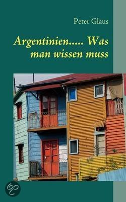 argentinien was man wissen muss peter glaus 9783839189467 boeken. Black Bedroom Furniture Sets. Home Design Ideas