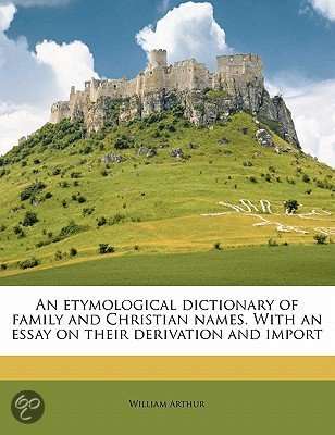 Etymological dictionary family christian names essay their derivation