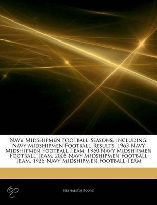 Articles On Navy Midshipmen Football Seasons, Including: Navy Midshipmen Football Results, 1963 Navy Midshipmen Football Team, 1960 Navy Midshipmen Fo