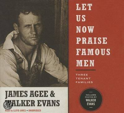 james agee and walker evans entitled Read this literature essay and over 88,000 other research documents james agee and walker evans entitled let us now praise famous men throughout reading the essay by james agee and walker evans entitled let us now praise famous men, my eye was.