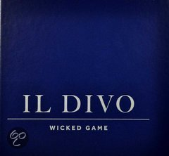 Wicked game for Il divo wicked game