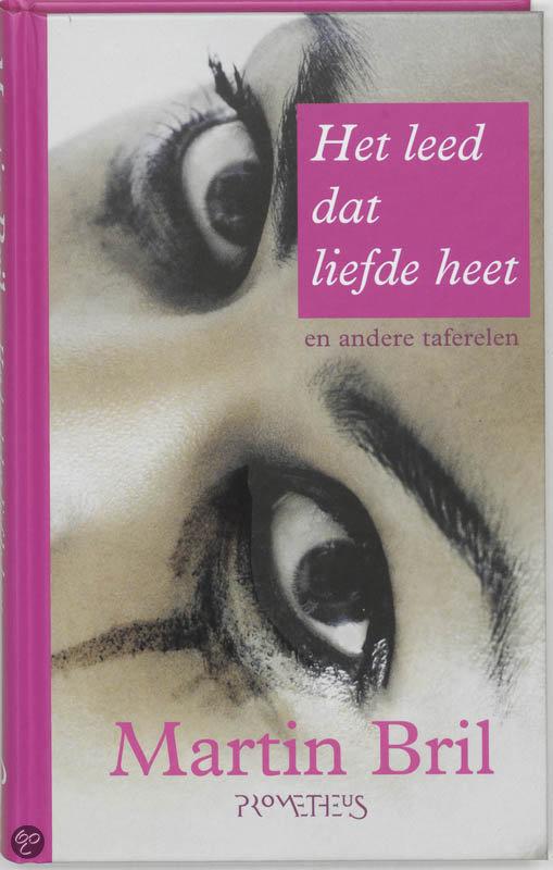 Het Leed Dat Liefde Heet  ISBN:  9789044606836  –  Martin Bril