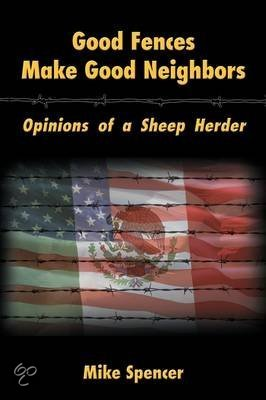 good fences make good neighbours opinion essay Major symbolsthe major symbols in mending wall are the stone wall and the fences spoken of by the neighboring farmer: he only says, 'good fences make good neighbours' each slightly different.
