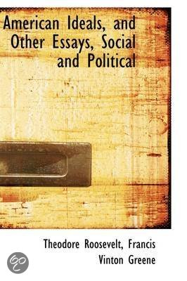 American Ideals, and Other Essays, Social and Political (Classic ...