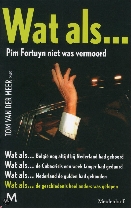 Wat als... Pim Fortuyn niet was vermoord