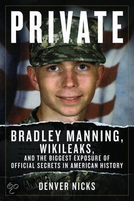 Private: Bradley Manning, Wikileaks, and the Biggest Exposure of Official Secrets in American History