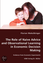 The Role of Naive Advice and Observational Learning in Economic Decision Making - Evidence from Economic Experiments