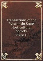 Transactions of the Wisconsin State Horticultural Society Volume 11