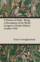 A Venture of Faith - Being a Description of the World Congress of Faiths Held in London 1936