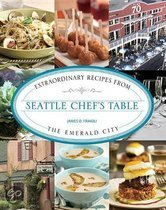 Seattle Chef's Table: Extraordinary Recipes from the Emerald City
