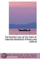 The Election Laws of the State of Colorado Annotated