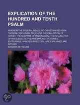 Explication of the Hundred and Tenth Psalm; Wherein the Several Heads of Christian Religion Therein Contained, Touching the Exaltation of Christ, the Sceptre of His Kingdom, the Character of His Subjects His Priesthood, Victories, Sufferings, and Resurrect