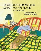 If You Don't Like My Book Go Out and Write One!