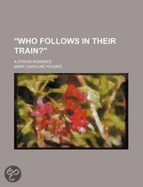 Who Follows in Their Train?; A Syrian Romance