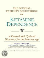 The Official Patient's Sourcebook On Ketamine Dependence