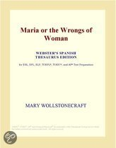 Maria or the Wrongs of Woman (Webster's Spanish Thesaurus Edition)