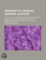Memoirs of General Andrew Jackson; Together with the Letter of Mr. Secretary Adams, in Vindication of the Execution of Arbuthnot & Ambrister, and the Other Public Acts of Gen. Jackson, in Florida