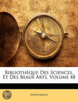 Biblioth Que Des Sciences, Et Des Beaux Arts, Volume 48
