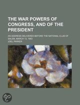 The War Powers of Congress, and of the President; An Address Delivered Before the National Club of Salem, March 13, 1863