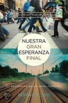 Nuestra Gran Esperanza Final: El Despertar de la Gran Comision = Our Last Great Hope